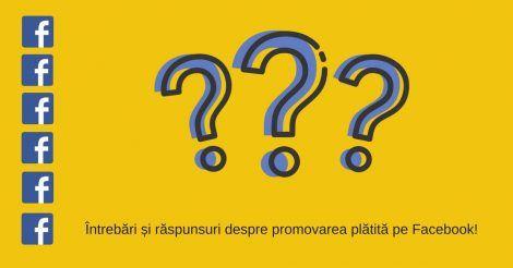 Întrebări și răspunsuri despre promovarea plătită pe Facebook?