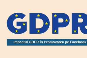 Impact GDPR în promovare Facebook – Este bine să le știi!