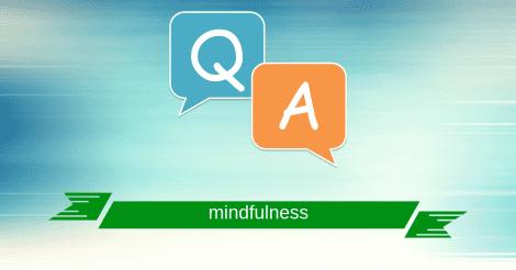 Mindfulness – Întrebări și răspunsuri